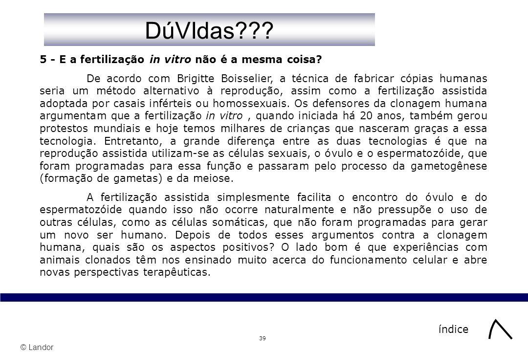 © Landor 39 5 - E a fertilização in vitro não é a mesma coisa? De acordo com Brigitte Boisselier, a técnica de fabricar cópias humanas seria um método