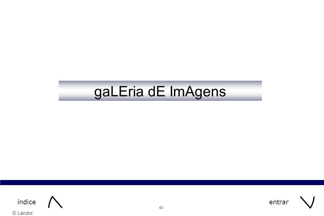 © Landor 43 gaLEria dE ImAgens entraríndice