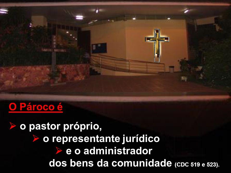 O Pároco é o pastor próprio, o representante jurídico e o administrador dos bens da comunidade (CDC 519 e 523).