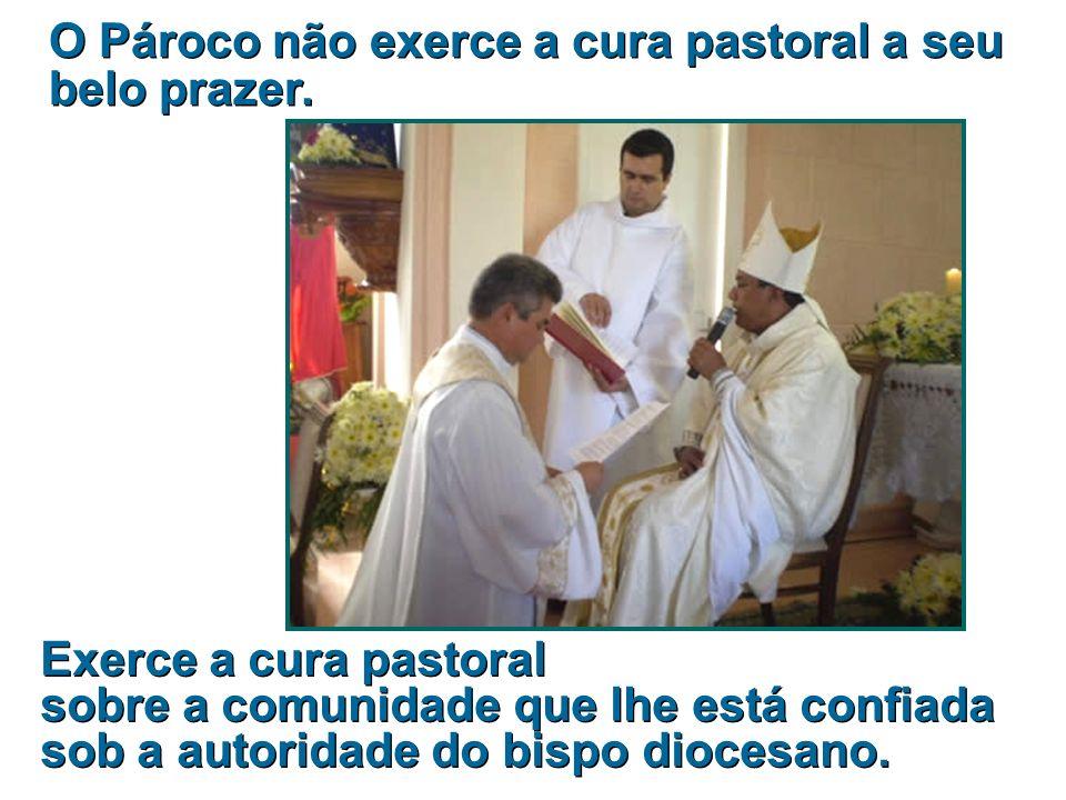 O Pároco não exerce a cura pastoral a seu belo prazer.