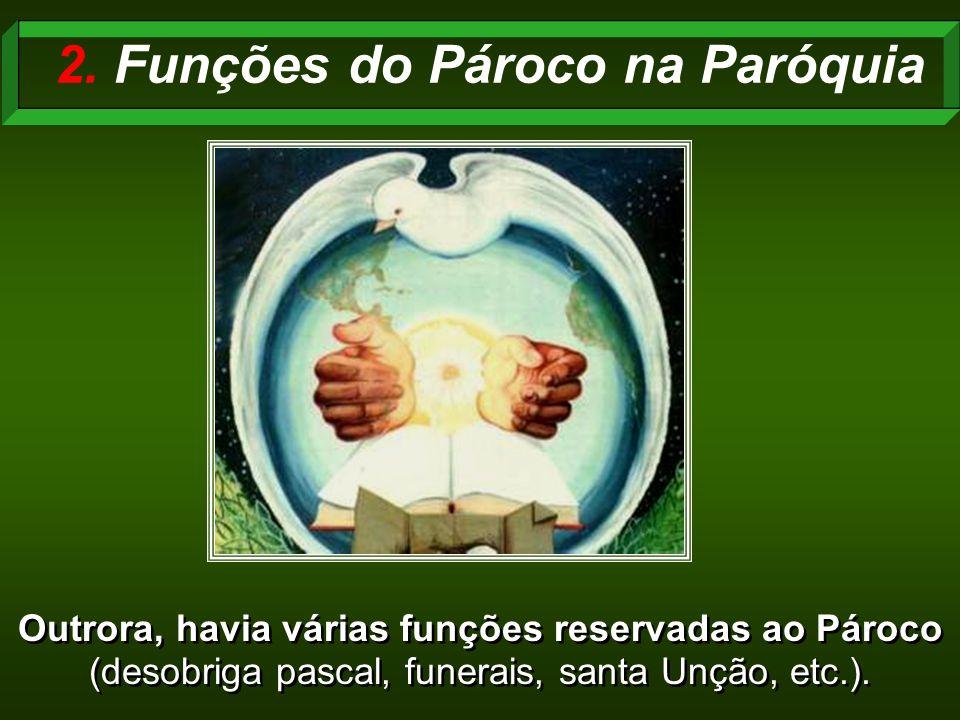 Outrora, havia várias funções reservadas ao Pároco (desobriga pascal, funerais, santa Unção, etc.).