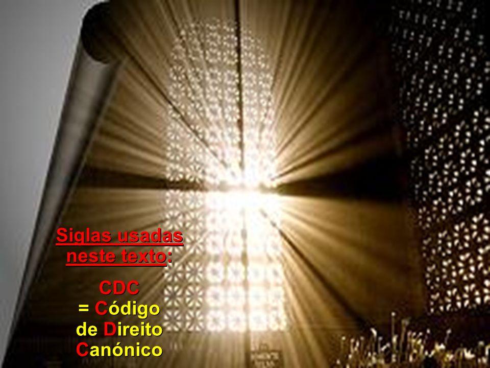 Siglas usadas neste texto: CDC = Código de Direito Canónico Siglas usadas neste texto: CDC = Código de Direito Canónico