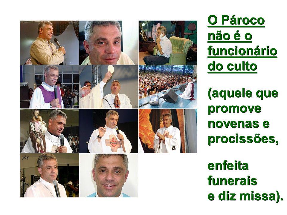 O Pároco não é o funcionário do culto (aquele que promove novenas e procissões, enfeita funerais e diz missa).