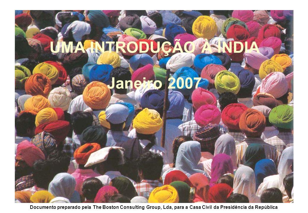 UMA INTRODUÇÃO À ÍNDIA Janeiro 2007 Documento preparado pela The Boston Consulting Group, Lda, para a Casa Civil da Presidência da República