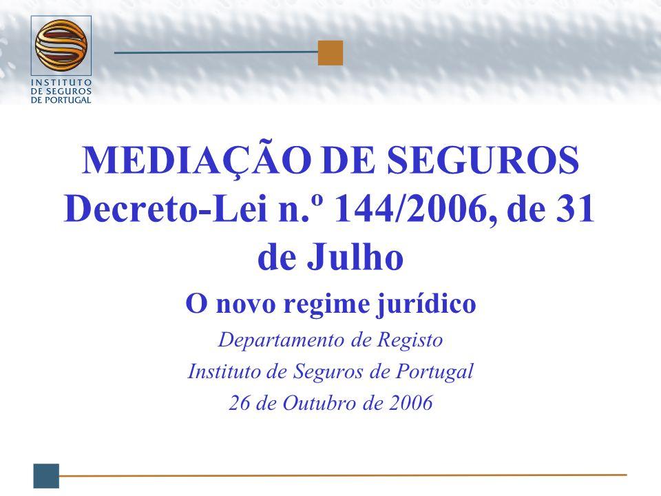 MEDIAÇÃO DE SEGUROS Decreto-Lei n.º 144/2006, de 31 de Julho O novo regime jurídico Departamento de Registo Instituto de Seguros de Portugal 26 de Out