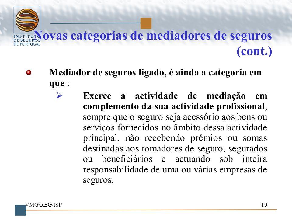 VMG/REG/ISP10 Novas categorias de mediadores de seguros (cont.) Mediador de seguros ligado, é ainda a categoria em que : Exerce a actividade de mediaç