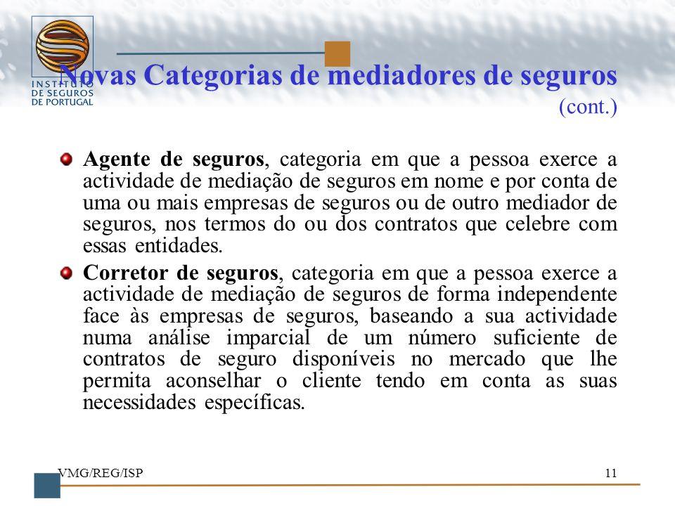 VMG/REG/ISP11 Novas Categorias de mediadores de seguros (cont.) Agente de seguros, categoria em que a pessoa exerce a actividade de mediação de seguro