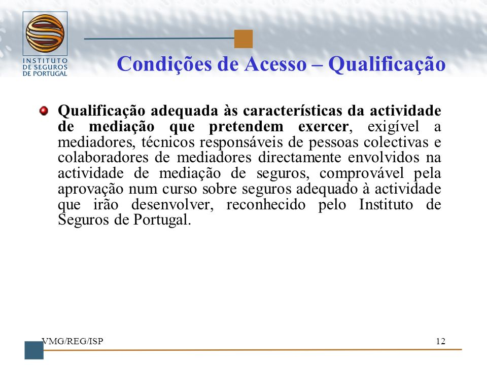 VMG/REG/ISP12 Condições de Acesso – Qualificação Qualificação adequada às características da actividade de mediação que pretendem exercer, exigível a