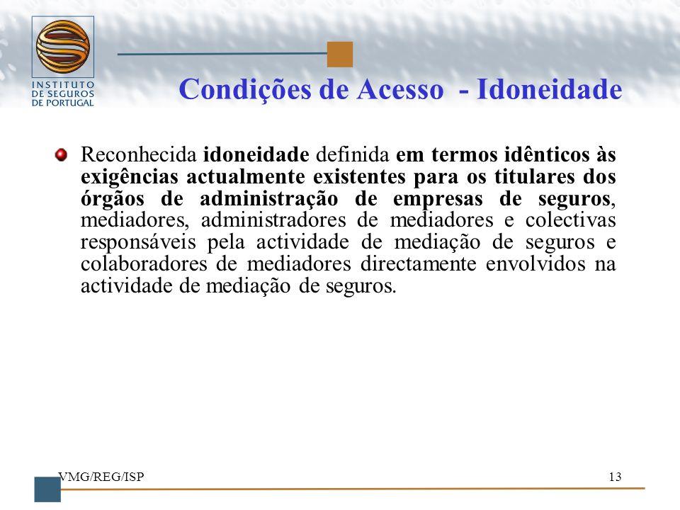 VMG/REG/ISP13 Condições de Acesso - Idoneidade Reconhecida idoneidade definida em termos idênticos às exigências actualmente existentes para os titula