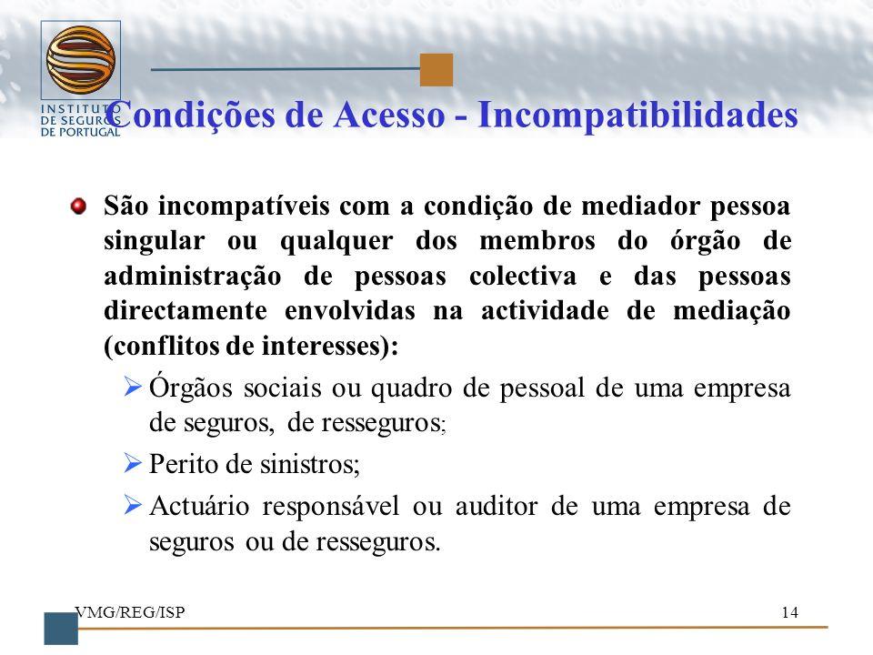 VMG/REG/ISP14 Condições de Acesso - Incompatibilidades São incompatíveis com a condição de mediador pessoa singular ou qualquer dos membros do órgão d