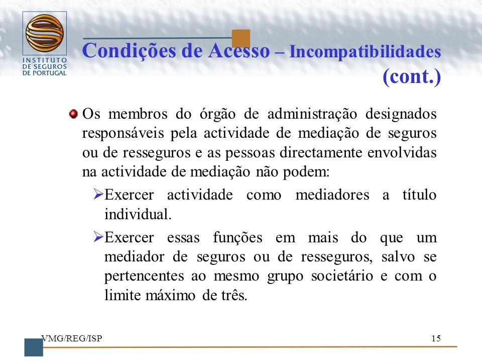 VMG/REG/ISP15 Condições de Acesso – Incompatibilidades (cont.) Os membros do órgão de administração designados responsáveis pela actividade de mediaçã