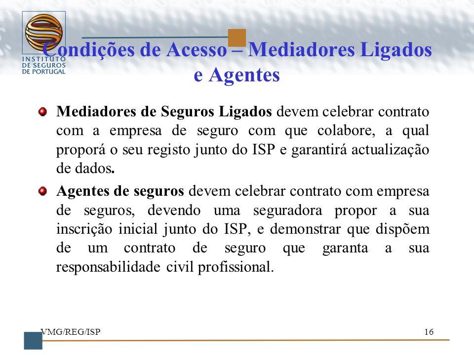 VMG/REG/ISP16 Condições de Acesso – Mediadores Ligados e Agentes Mediadores de Seguros Ligados devem celebrar contrato com a empresa de seguro com que
