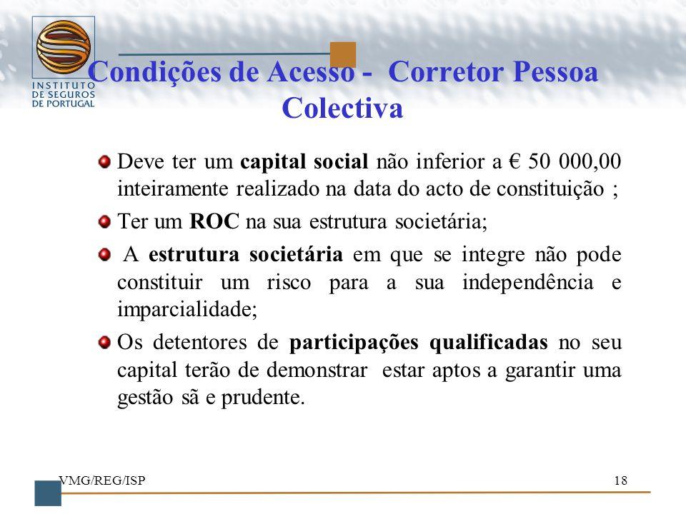 VMG/REG/ISP18 Condições de Acesso - Corretor Pessoa Colectiva Deve ter um capital social não inferior a 50 000,00 inteiramente realizado na data do ac