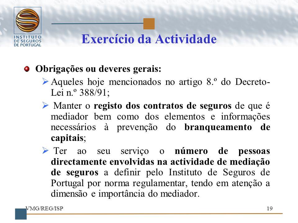 VMG/REG/ISP19 Exercício da Actividade Obrigações ou deveres gerais: Aqueles hoje mencionados no artigo 8.º do Decreto- Lei n.º 388/91; Manter o regist