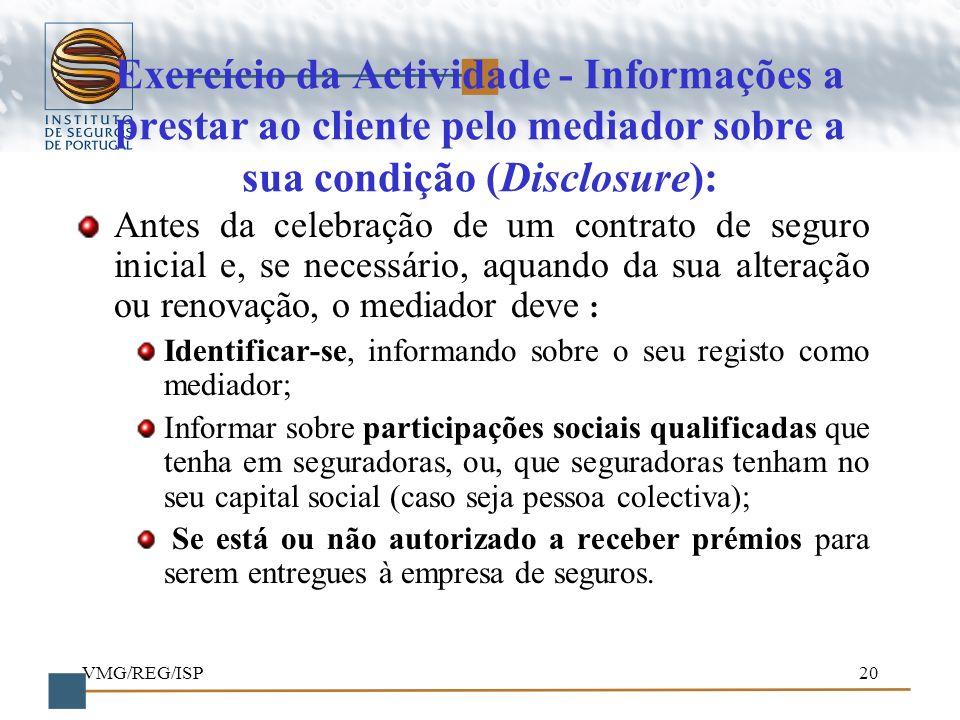 VMG/REG/ISP20 Exercício da Actividade - Informações a prestar ao cliente pelo mediador sobre a sua condição (Disclosure): Antes da celebração de um co