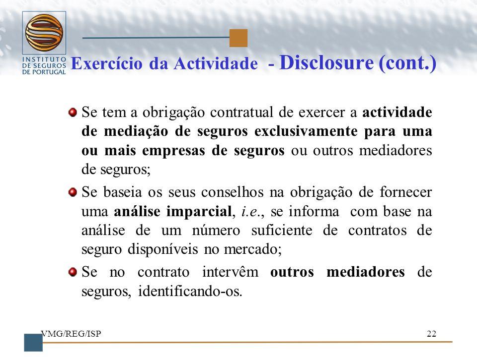 VMG/REG/ISP22 Exercício da Actividade - Disclosure (cont.) Se tem a obrigação contratual de exercer a actividade de mediação de seguros exclusivamente