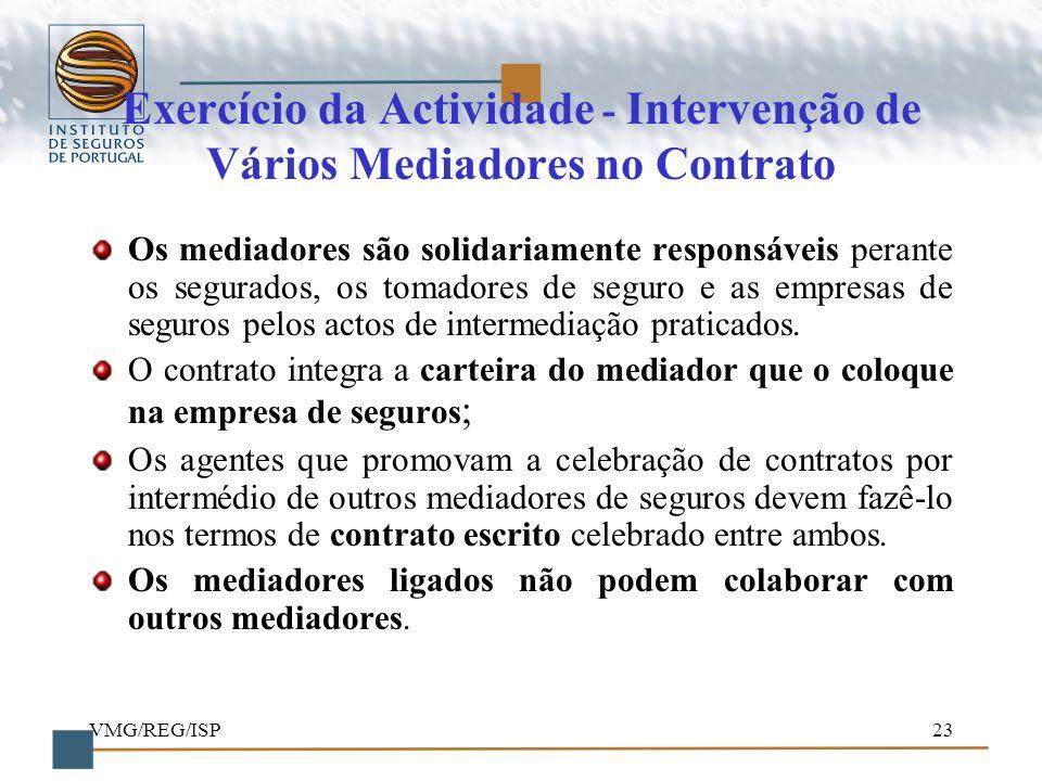 VMG/REG/ISP23 Exercício da Actividade - Intervenção de Vários Mediadores no Contrato Os mediadores são solidariamente responsáveis perante os segurado