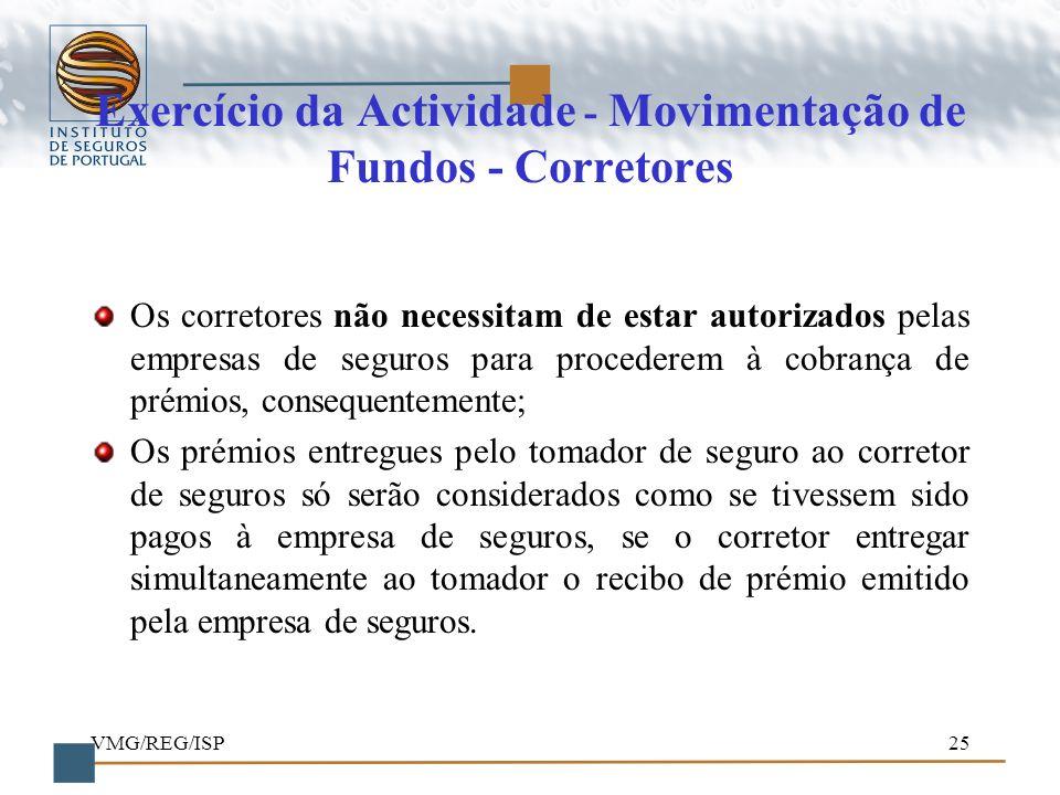 VMG/REG/ISP25 Exercício da Actividade - Movimentação de Fundos - Corretores Os corretores não necessitam de estar autorizados pelas empresas de seguro