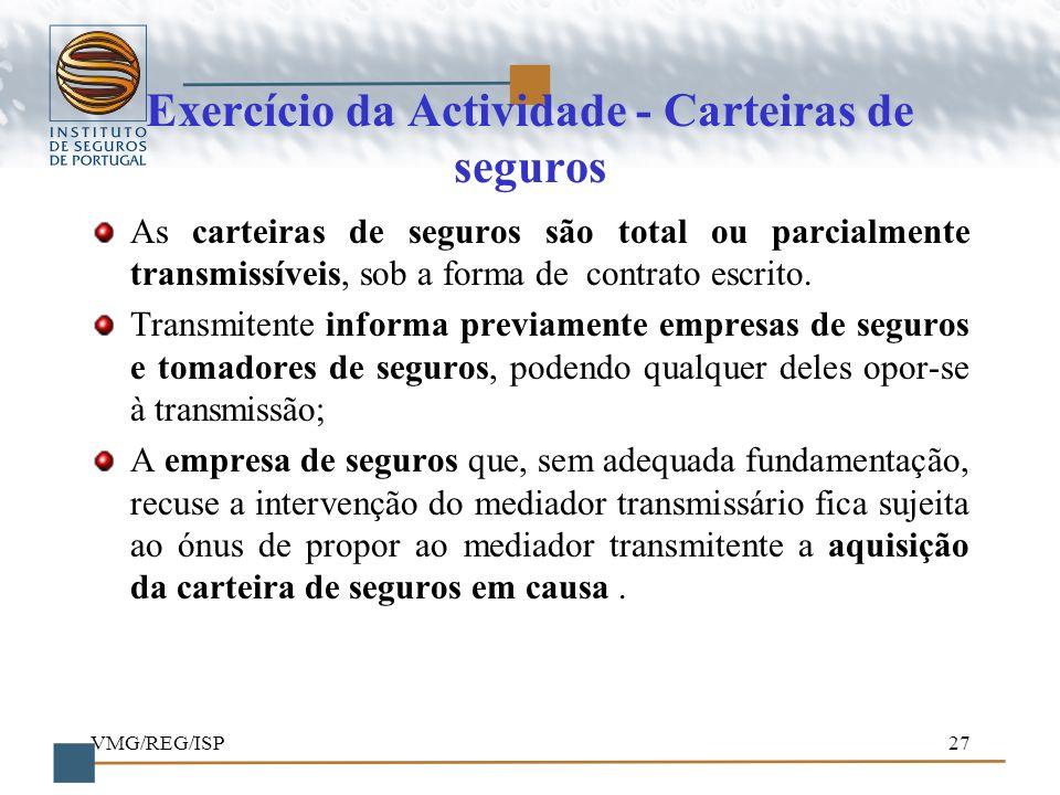 VMG/REG/ISP27 Exercício da Actividade - Carteiras de seguros As carteiras de seguros são total ou parcialmente transmissíveis, sob a forma de contrato