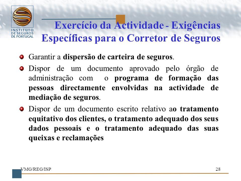 VMG/REG/ISP28 Exercício da Actividade - Exigências Específicas para o Corretor de Seguros Garantir a dispersão de carteira de seguros. Dispor de um do