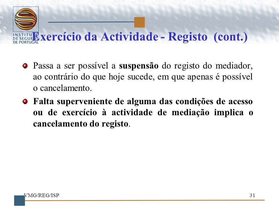 VMG/REG/ISP31 Exercício da Actividade - Registo (cont.) Passa a ser possível a suspensão do registo do mediador, ao contrário do que hoje sucede, em q