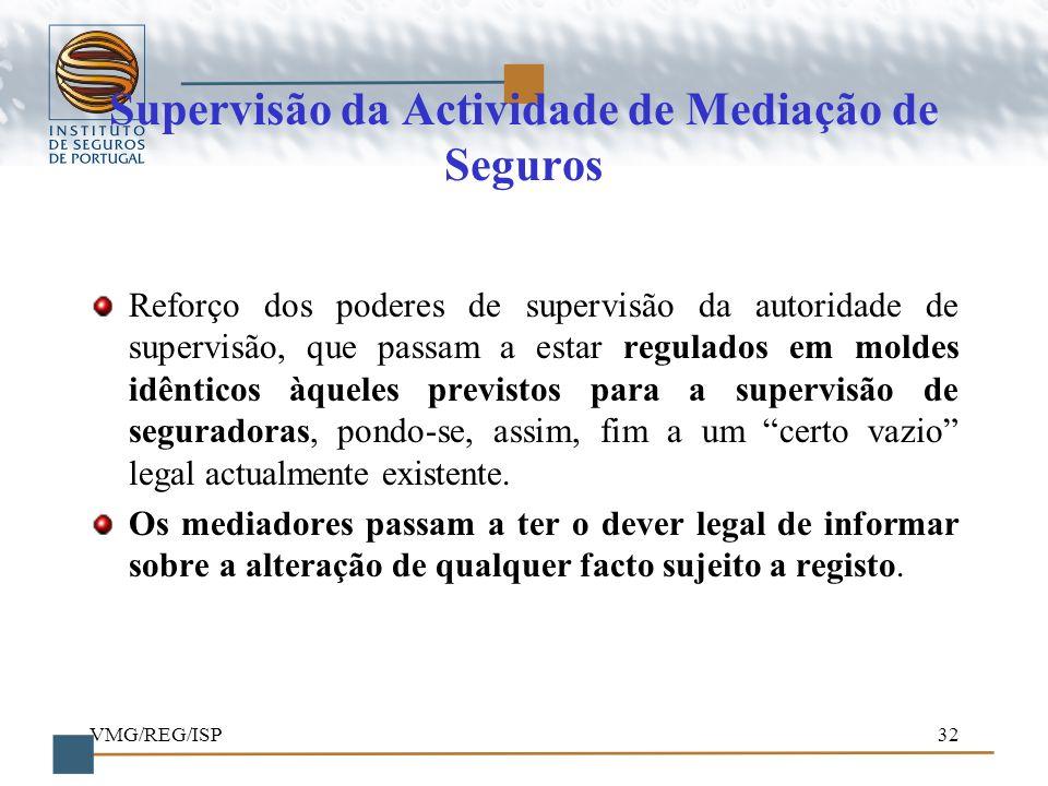 VMG/REG/ISP32 Supervisão da Actividade de Mediação de Seguros Reforço dos poderes de supervisão da autoridade de supervisão, que passam a estar regula