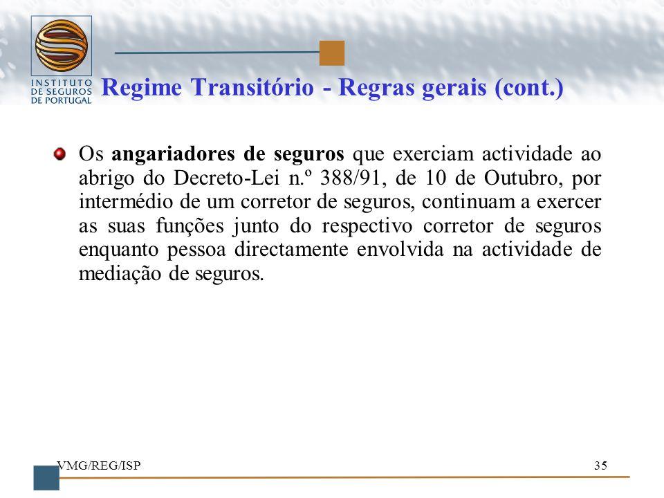 VMG/REG/ISP35 Regime Transitório - Regras gerais (cont.) Os angariadores de seguros que exerciam actividade ao abrigo do Decreto-Lei n.º 388/91, de 10