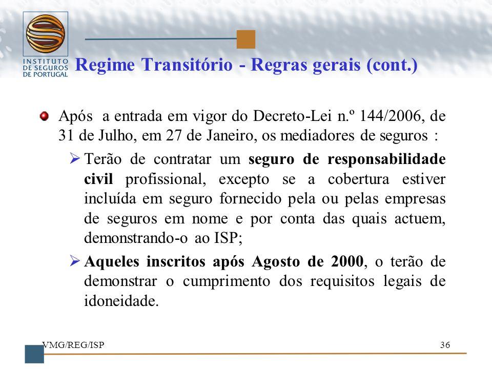 VMG/REG/ISP36 Regime Transitório - Regras gerais (cont.) Após a entrada em vigor do Decreto-Lei n.º 144/2006, de 31 de Julho, em 27 de Janeiro, os med