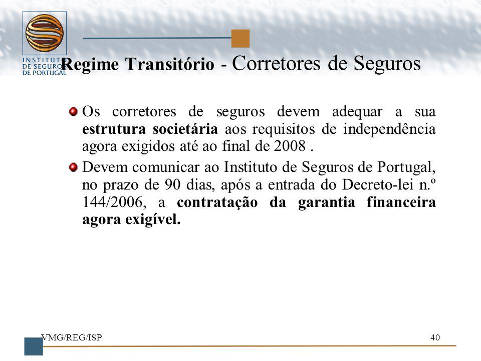 VMG/REG/ISP40 Regime Transitório - Corretores de Seguros Os corretores de seguros devem adequar a sua estrutura societária aos requisitos de independê