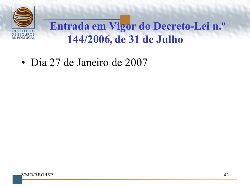 VMG/REG/ISP42 Entrada em Vigor do Decreto-Lei n.º 144/2006, de 31 de Julho Dia 27 de Janeiro de 2007