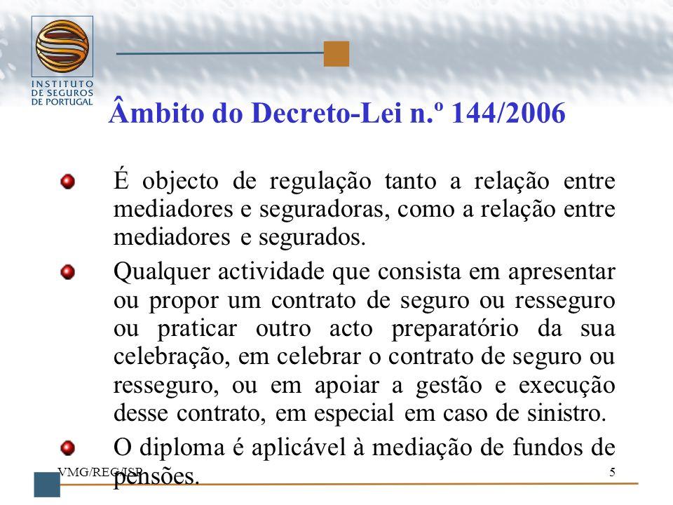 VMG/REG/ISP5 Âmbito do Decreto-Lei n.º 144/2006 É objecto de regulação tanto a relação entre mediadores e seguradoras, como a relação entre mediadores