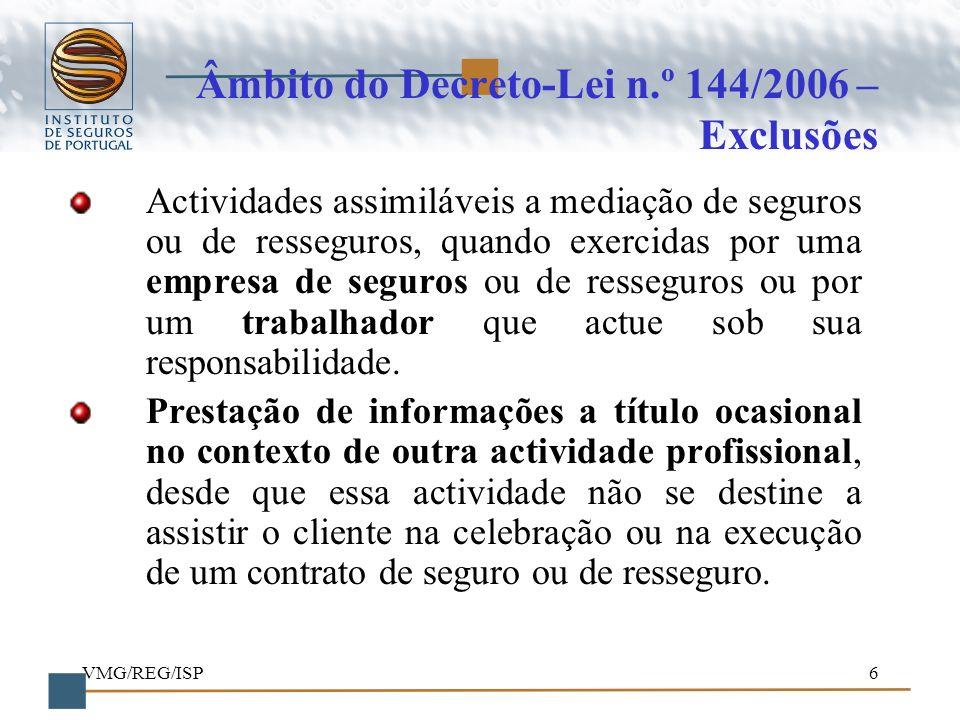 VMG/REG/ISP6 Âmbito do Decreto-Lei n.º 144/2006 – Exclusões Actividades assimiláveis a mediação de seguros ou de resseguros, quando exercidas por uma