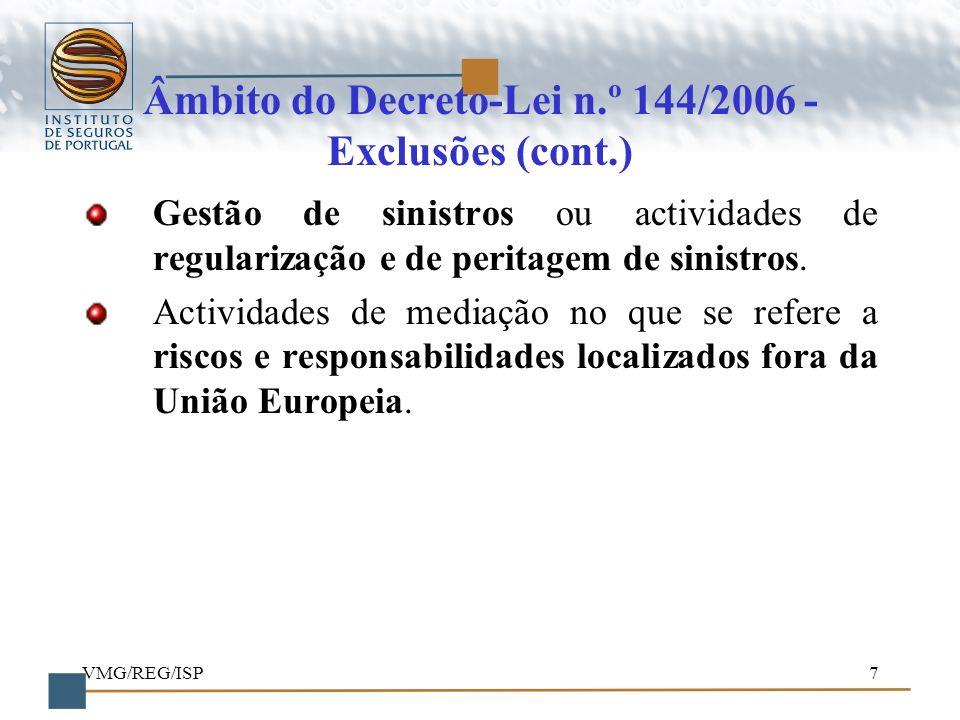VMG/REG/ISP7 Âmbito do Decreto-Lei n.º 144/2006 - Exclusões (cont.) Gestão de sinistros ou actividades de regularização e de peritagem de sinistros. A