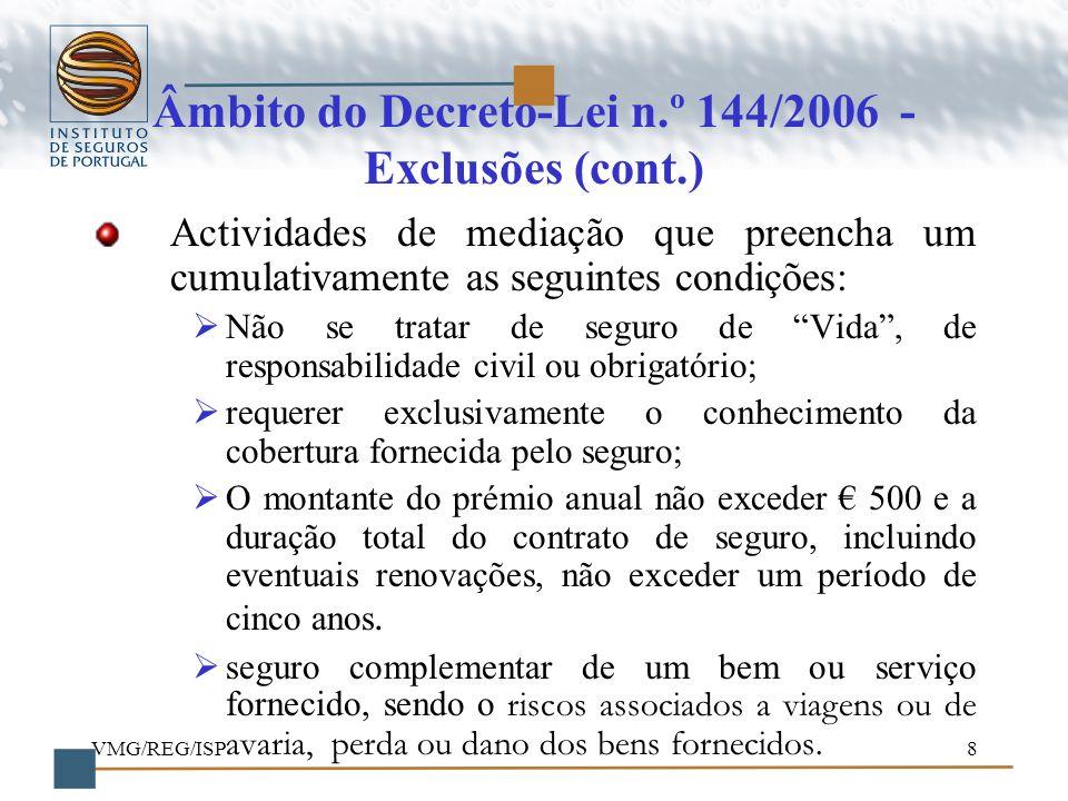 VMG/REG/ISP8 Âmbito do Decreto-Lei n.º 144/2006 - Exclusões (cont.) Actividades de mediação que preencha um cumulativamente as seguintes condições: Nã