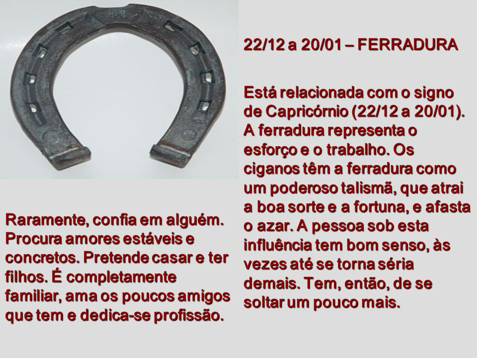 22/11 a 21/12 – MACHADO Está relacionado ao signo de Sagitário (22/11 a 21/12). Simboliza a guerra e a destruição, mas também a dignidade, o trabalho