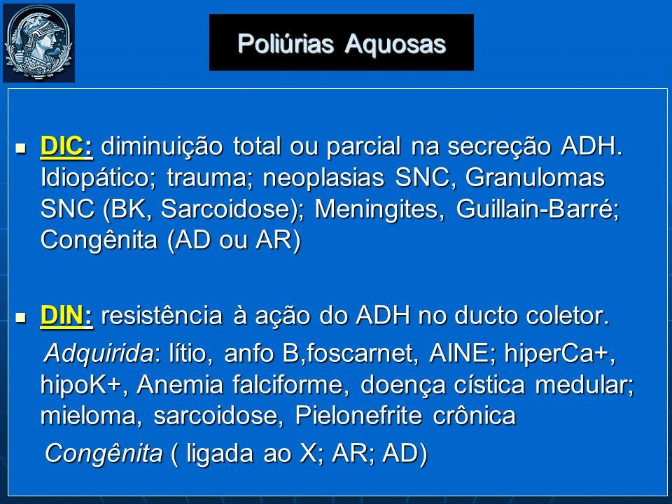 DIC: diminuição total ou parcial na secreção ADH. Idiopático; trauma; neoplasias SNC, Granulomas SNC (BK, Sarcoidose); Meningites, Guillain-Barré; Con
