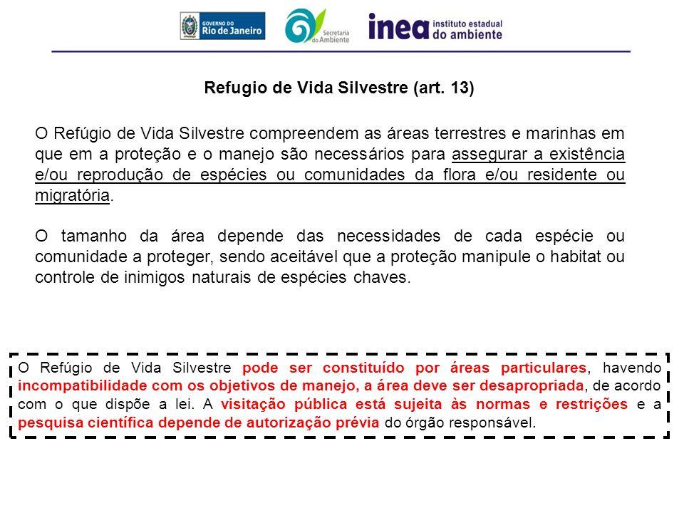 O Refúgio de Vida Silvestre pode ser constituído por áreas particulares, havendo incompatibilidade com os objetivos de manejo, a área deve ser desapro