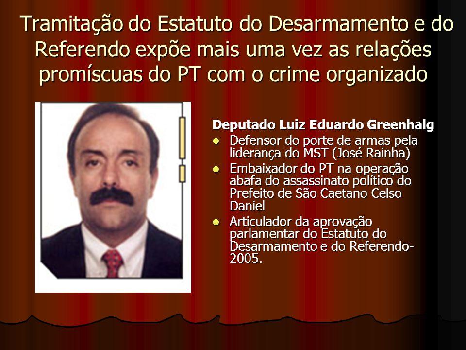 Tramitação do Estatuto do Desarmamento e do Referendo expõe mais uma vez as relações promíscuas do PT com o crime organizado Tramitação do Estatuto do