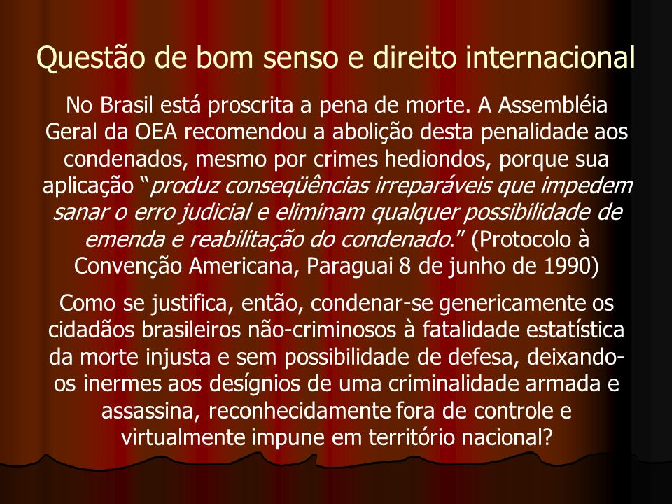 No Brasil está proscrita a pena de morte.