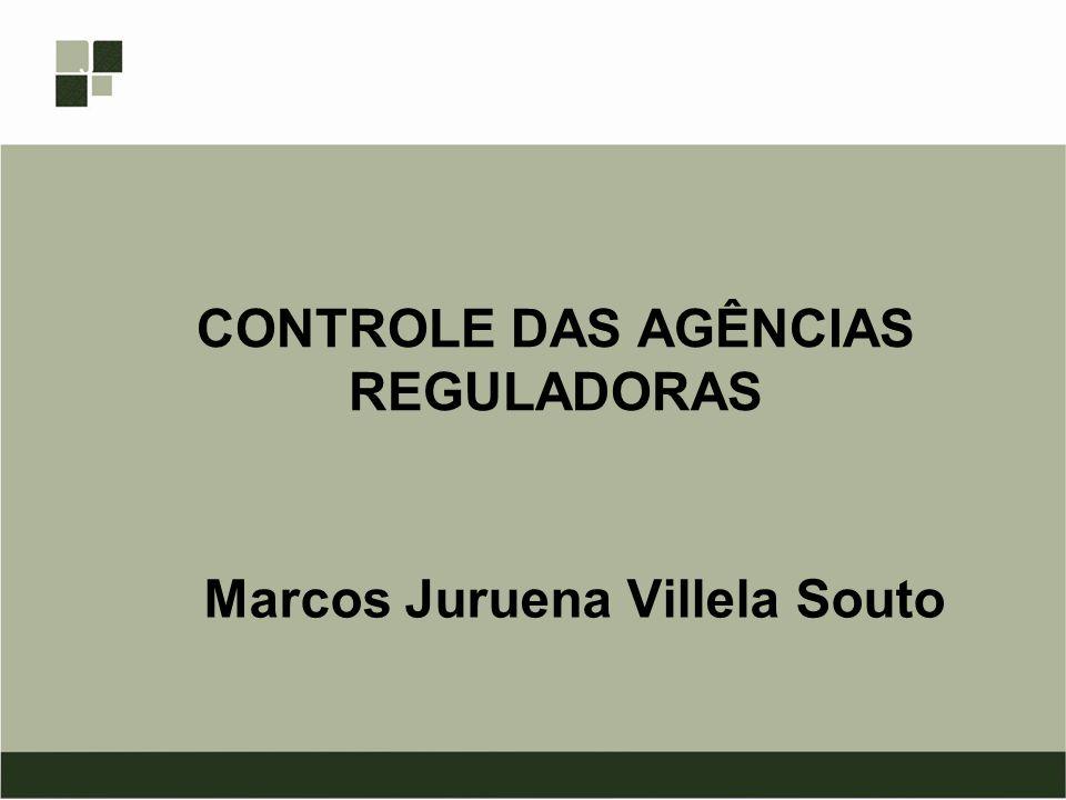 CONTROLE DAS AGÊNCIAS REGULADORAS Marcos Juruena Villela Souto
