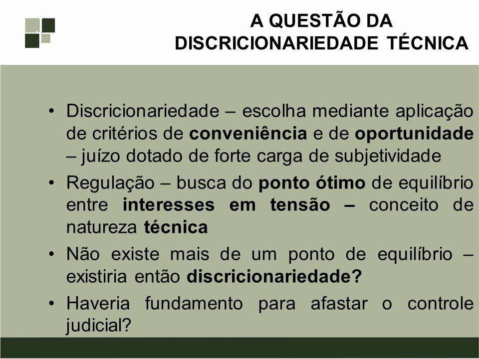 A QUESTÃO DA DISCRICIONARIEDADE TÉCNICA Discricionariedade – escolha mediante aplicação de critérios de conveniência e de oportunidade – juízo dotado
