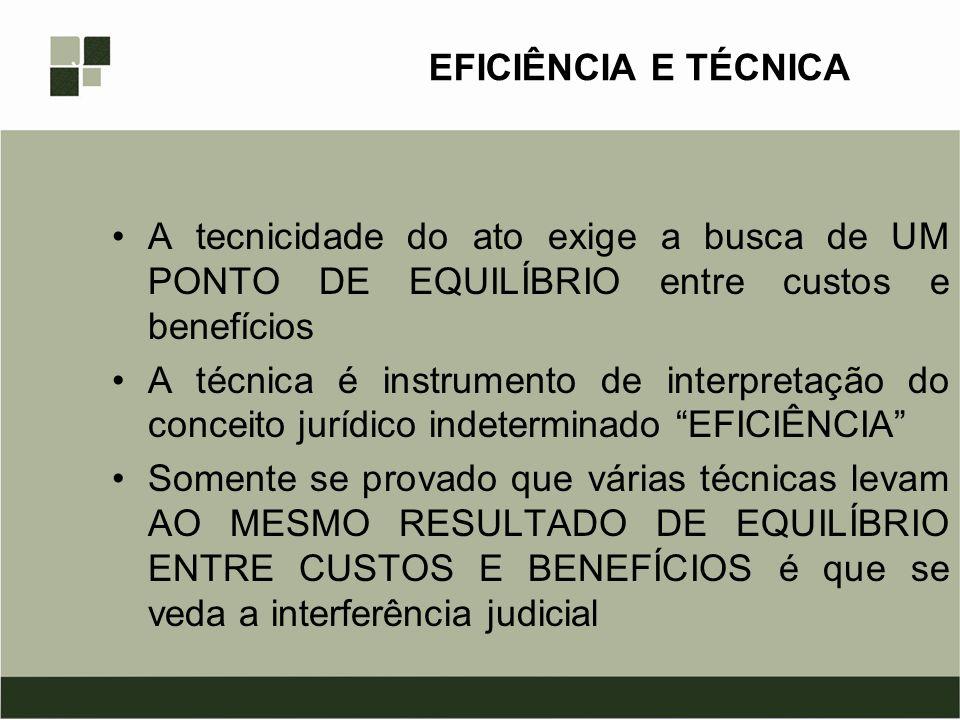 EFICIÊNCIA E TÉCNICA A tecnicidade do ato exige a busca de UM PONTO DE EQUILÍBRIO entre custos e benefícios A técnica é instrumento de interpretação d
