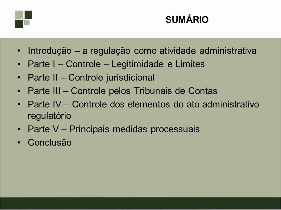 SUMÁRIO Introdução – a regulação como atividade administrativa Parte I – Controle – Legitimidade e Limites Parte II – Controle jurisdicional Parte III