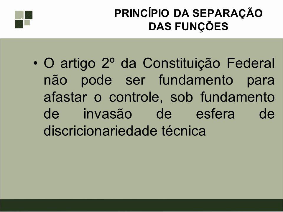 PRINCÍPIO DA SEPARAÇÃO DAS FUNÇÕES O artigo 2º da Constituição Federal não pode ser fundamento para afastar o controle, sob fundamento de invasão de e