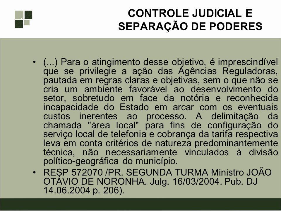 CONTROLE JUDICIAL E SEPARAÇÃO DE PODERES (...).Ao adentrar no mérito das normas e procedimentos regulatórios que inspiraram a atual configuração das áreas locais estará o Poder Judiciário invadindo seara alheia na qual não deve se imiscuir.