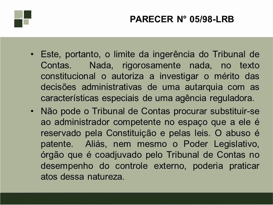 PARECER N° 05/98-LRB Este, portanto, o limite da ingerência do Tribunal de Contas. Nada, rigorosamente nada, no texto constitucional o autoriza a inve