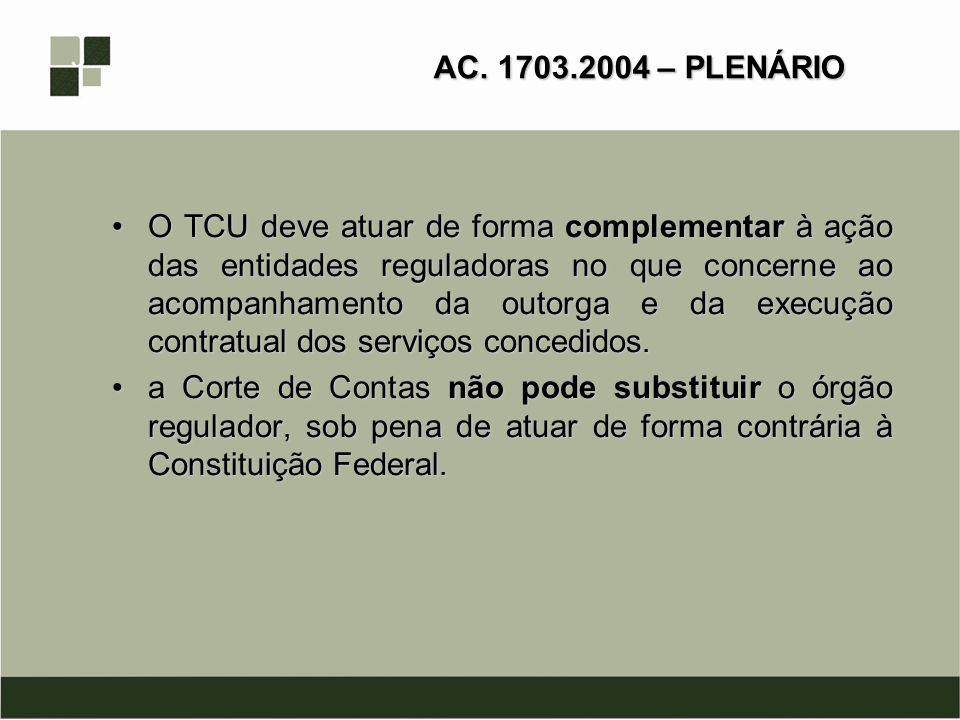 AC. 1703.2004 – PLENÁRIO O TCU deve atuar de forma complementar à ação das entidades reguladoras no que concerne ao acompanhamento da outorga e da exe