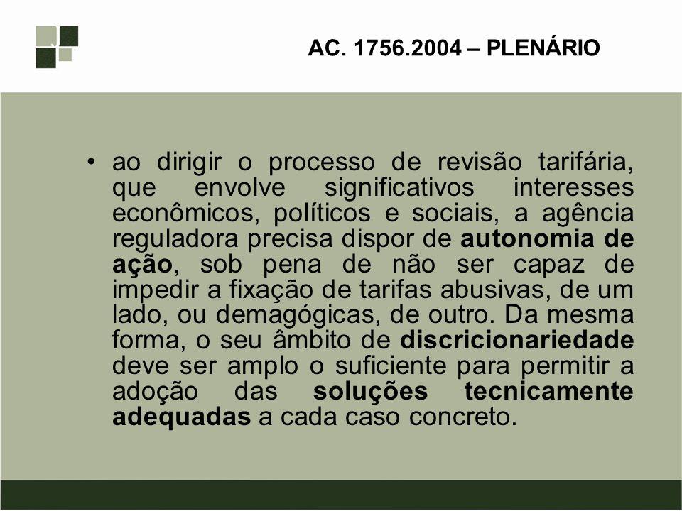 AC. 1756.2004 – PLENÁRIO ao dirigir o processo de revisão tarifária, que envolve significativos interesses econômicos, políticos e sociais, a agência