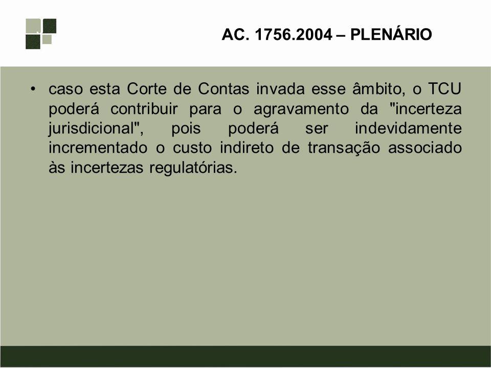 AC. 1756.2004 – PLENÁRIO caso esta Corte de Contas invada esse âmbito, o TCU poderá contribuir para o agravamento da