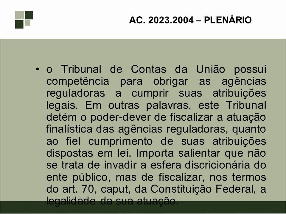 AC. 2023.2004 – PLENÁRIO o Tribunal de Contas da União possui competência para obrigar as agências reguladoras a cumprir suas atribuições legais. Em o